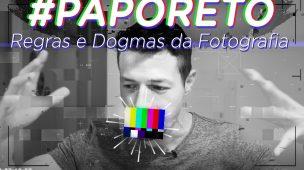 REGRAS & DOGMAS DA FOTOGRAFIA (#paporeto)