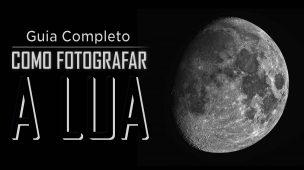 COMO FOTOGRAFAR A LUA | Guia Completo