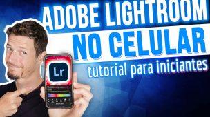 TUTORIAL DE LIGHTROOM NO CELULAR PARA INICIANTES