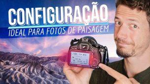 A MELHOR CONFIGURAÇÃO PARA FOTOS DE PAISAGEM