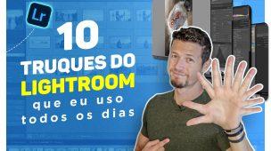 10 TRUQUES DE LIGHTROOM QUE EU USO TODOS OS DIAS